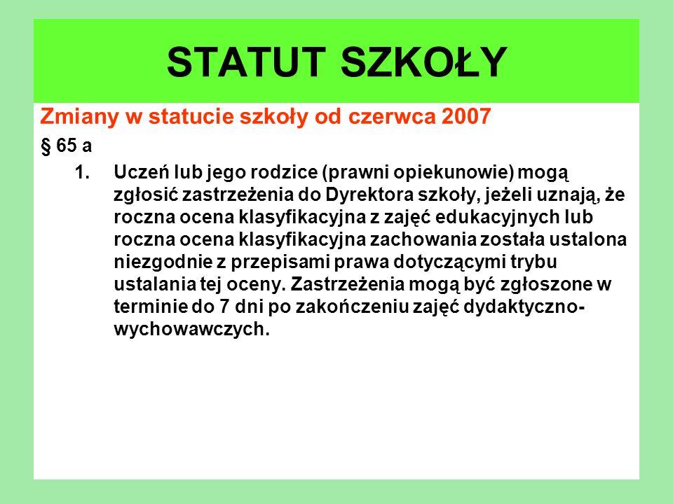 Zmiany w statucie szkoły od czerwca 2007 § 65 a 1.Uczeń lub jego rodzice (prawni opiekunowie) mogą zgłosić zastrzeżenia do Dyrektora szkoły, jeżeli uz