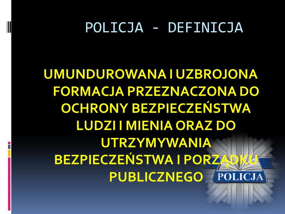 POLICJA - DEFINICJA UMUNDUROWANA I UZBROJONA FORMACJA PRZEZNACZONA DO OCHRONY BEZPIECZEŃSTWA LUDZI I MIENIA ORAZ DO UTRZYMYWANIA BEZPIECZEŃSTWA I PORZ