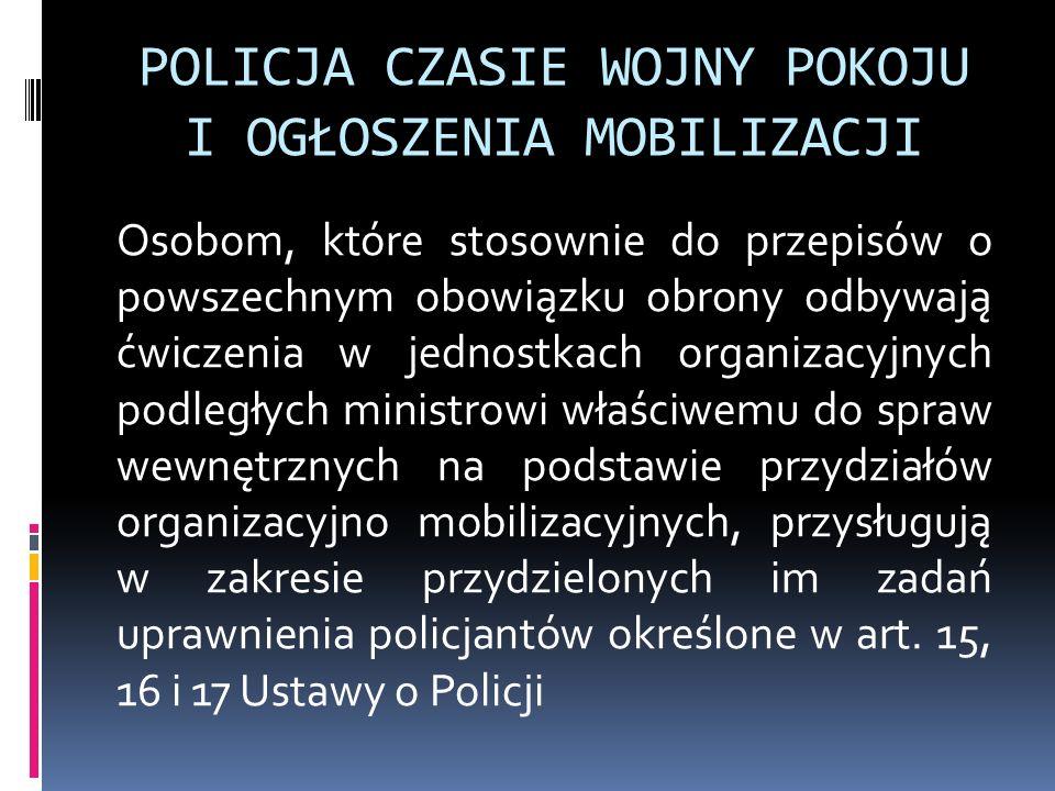 POLICJA CZASIE WOJNY POKOJU I OGŁOSZENIA MOBILIZACJI Osobom, które stosownie do przepisów o powszechnym obowiązku obrony odbywają ćwiczenia w jednostk