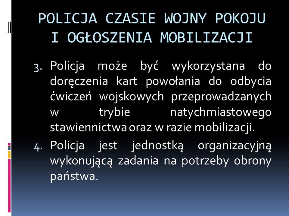 POLICJA CZASIE WOJNY POKOJU I OGŁOSZENIA MOBILIZACJI 3. Policja może być wykorzystana do doręczenia kart powołania do odbycia ćwiczeń wojskowych przep