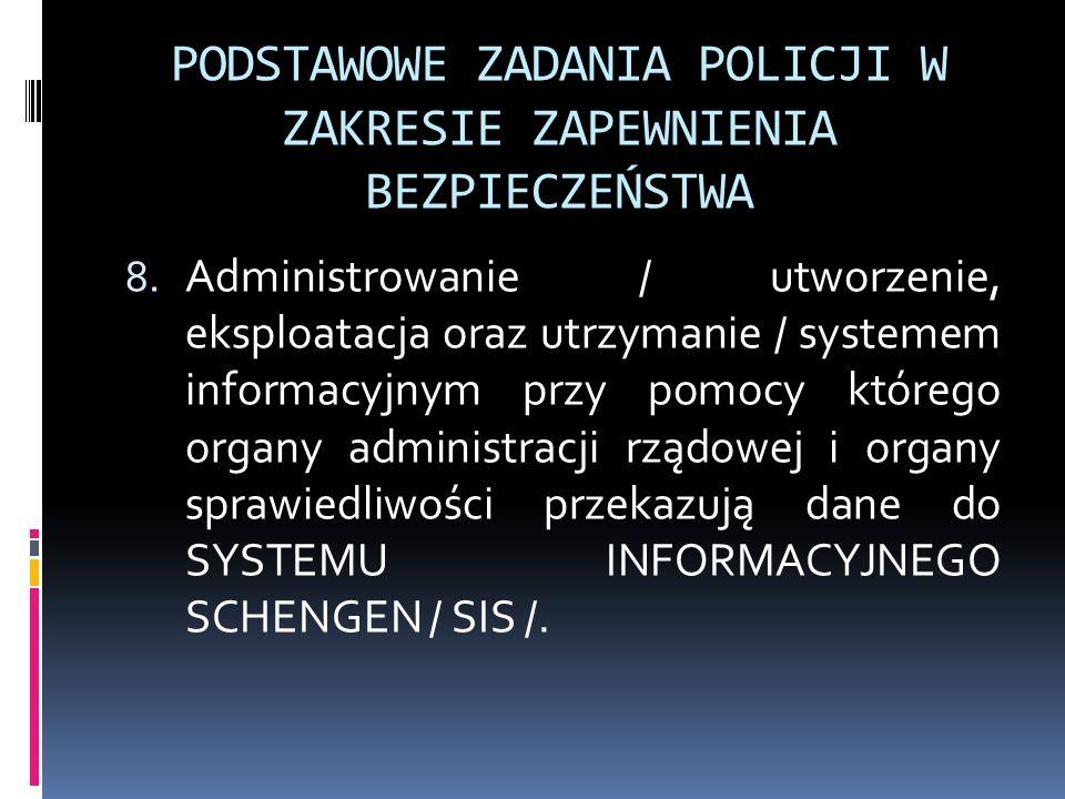PODSTAWOWE ZADANIA POLICJI W ZAKRESIE ZAPEWNIENIA BEZPIECZEŃSTWA 8. Administrowanie / utworzenie, eksploatacja oraz utrzymanie / systemem informacyjny