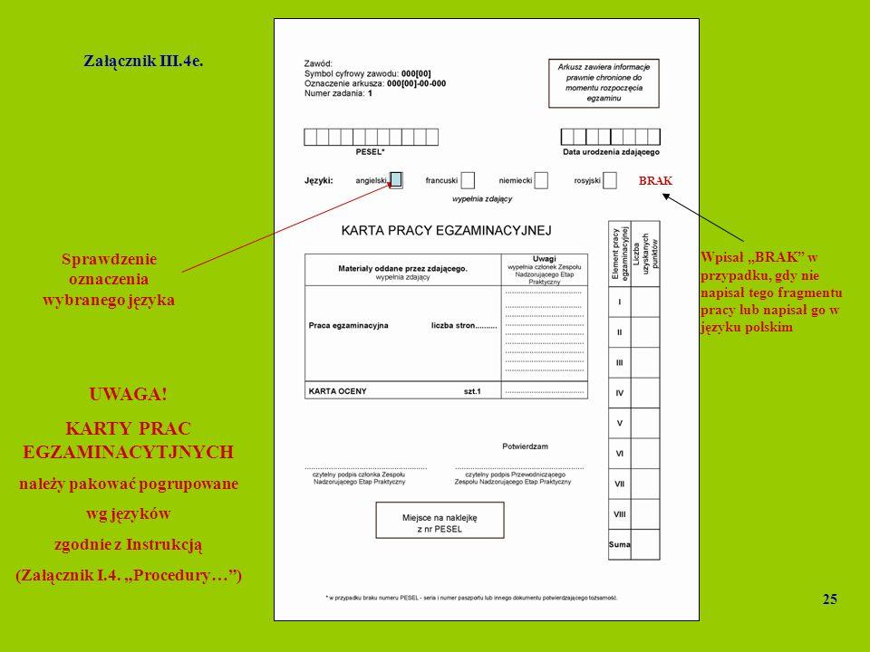 Sprawdzenie oznaczenia wybranego języka UWAGA! KARTY PRAC EGZAMINACYTJNYCH należy pakować pogrupowane wg języków zgodnie z Instrukcją (Załącznik I.4.