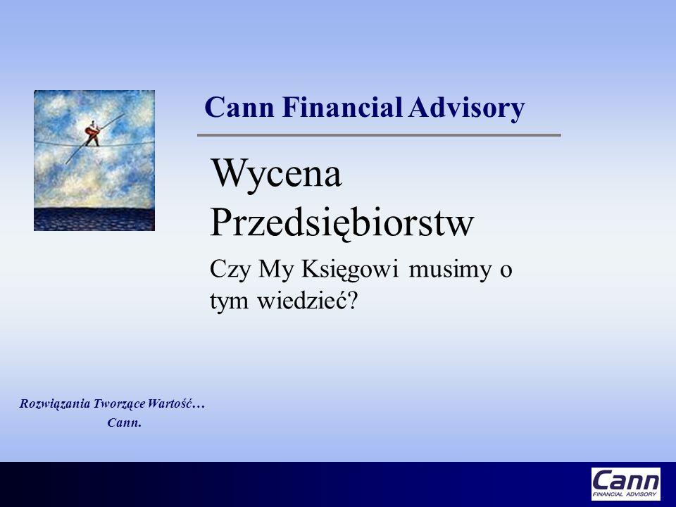 Rozwiązania Tworzące Wartość… Cann. Cann Financial Advisory Wycena Przedsiębiorstw Czy My Księgowi musimy o tym wiedzieć?
