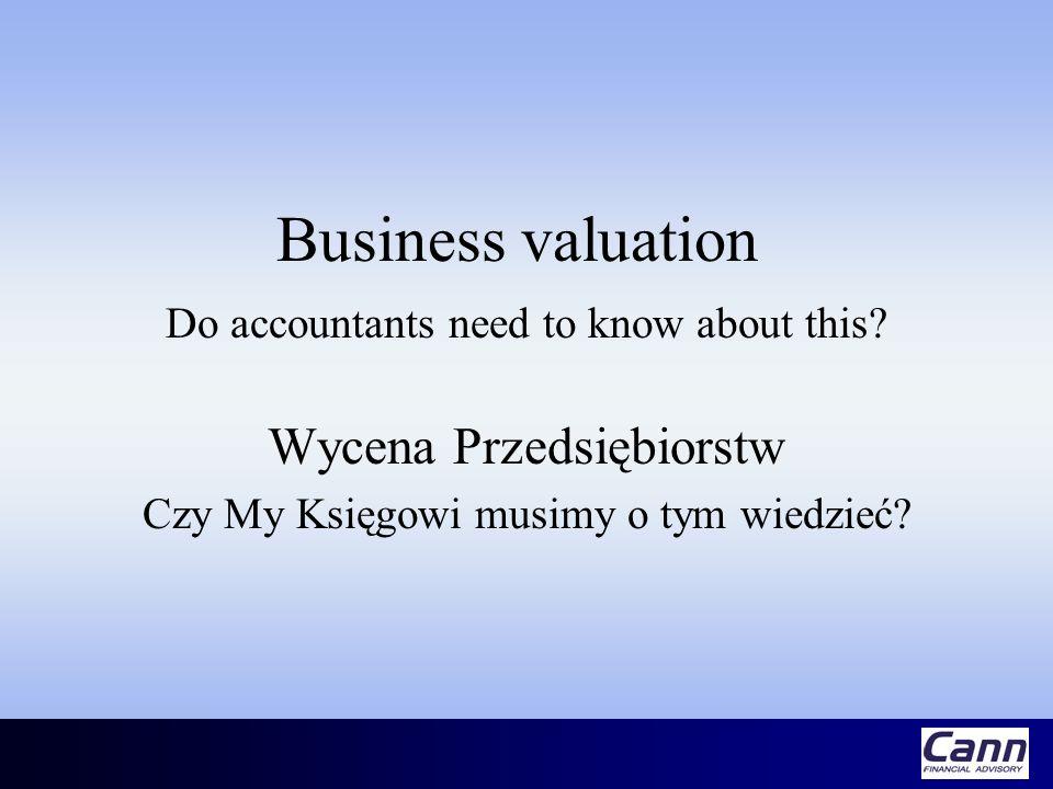 Business valuation Do accountants need to know about this? Wycena Przedsiębiorstw Czy My Księgowi musimy o tym wiedzieć?