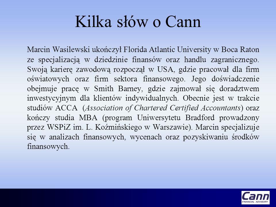 Kilka słów o Cann Marcin Wasilewski ukończył Florida Atlantic University w Boca Raton ze specjalizacją w dziedzinie finansów oraz handlu zagranicznego