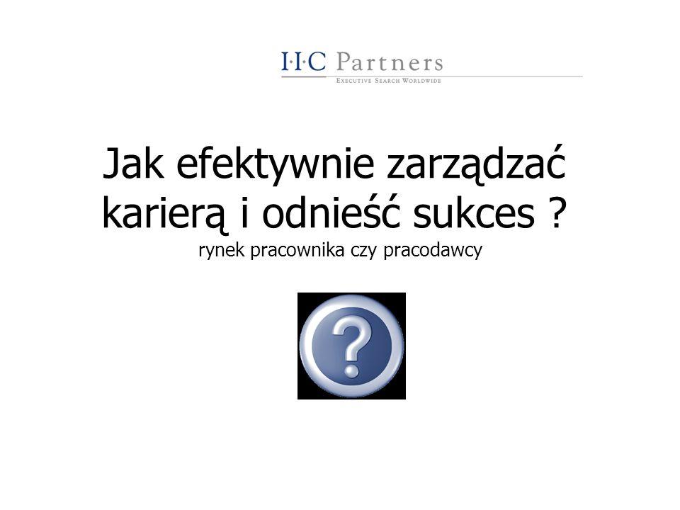IIC Partners Polska12 WŁAŚCIWE DECYZJE WYBÓR PRACODAWCY SZANSE/ZAGROŻENIA pozycja rynkowa przejęcie, wykup, upadłość kultura organizacyjna faza rozwoju organizacji możliwość indywidualnego rozwoju