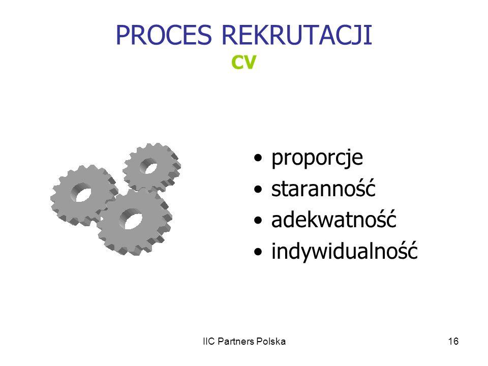 IIC Partners Polska16 PROCES REKRUTACJI CV proporcje staranność adekwatność indywidualność