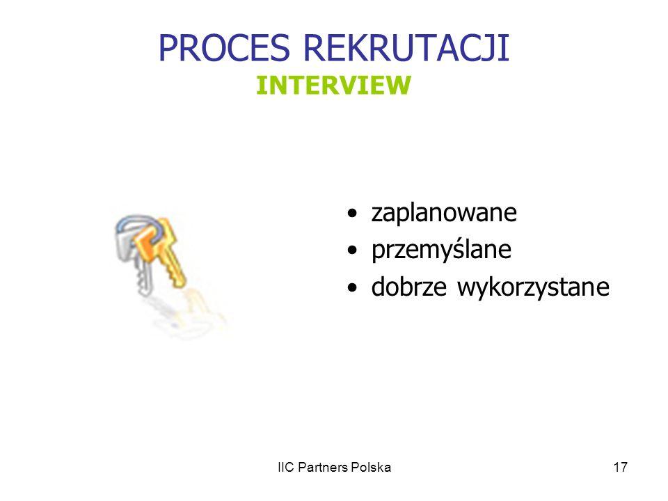 IIC Partners Polska17 PROCES REKRUTACJI INTERVIEW zaplanowane przemyślane dobrze wykorzystane