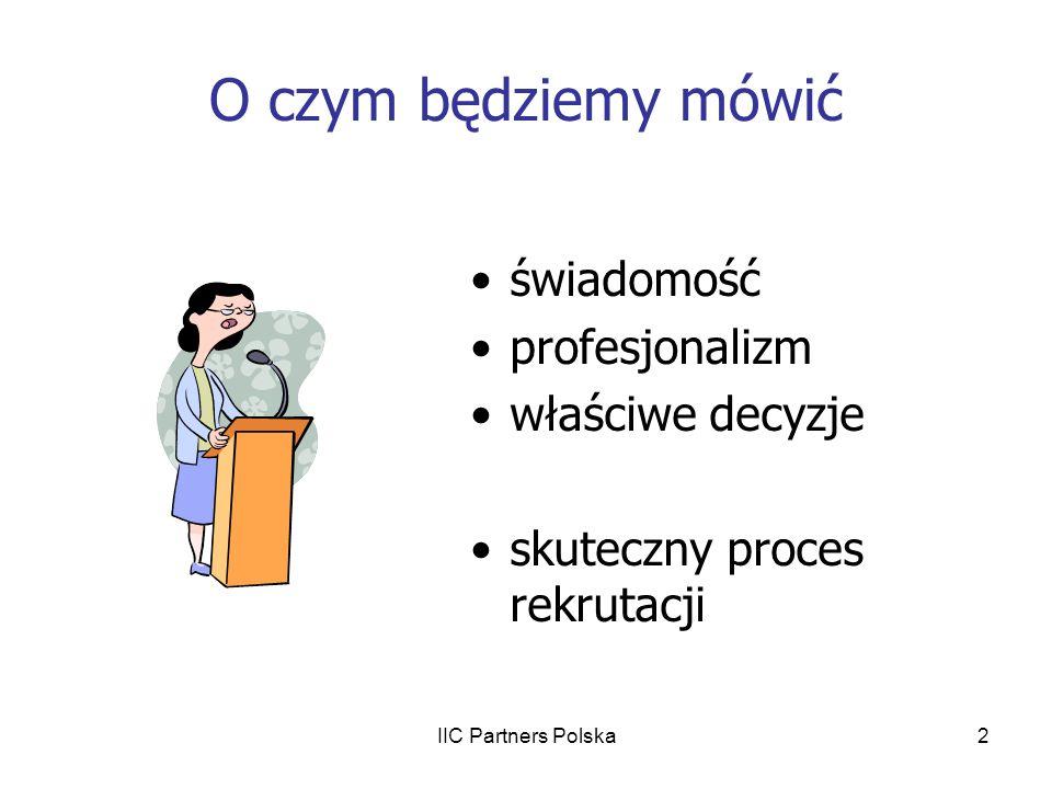 IIC Partners Polska13 WŁAŚCIWE DECYZJE WYBÓR PRACODAWCY Co mam Co chcę Co chcę zachować Czego nie chcę Czego chcę się pozbyć Co mogę mieć Co chcę uzyskać Od czego stronię