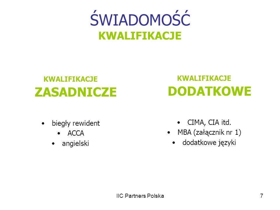 IIC Partners Polska7 ŚWIADOMOŚĆ KWALIFIKACJE KWALIFIKACJE ZASADNICZE biegły rewident ACCA angielski KWALIFIKACJE DODATKOWE CIMA, CIA itd. MBA (załączn