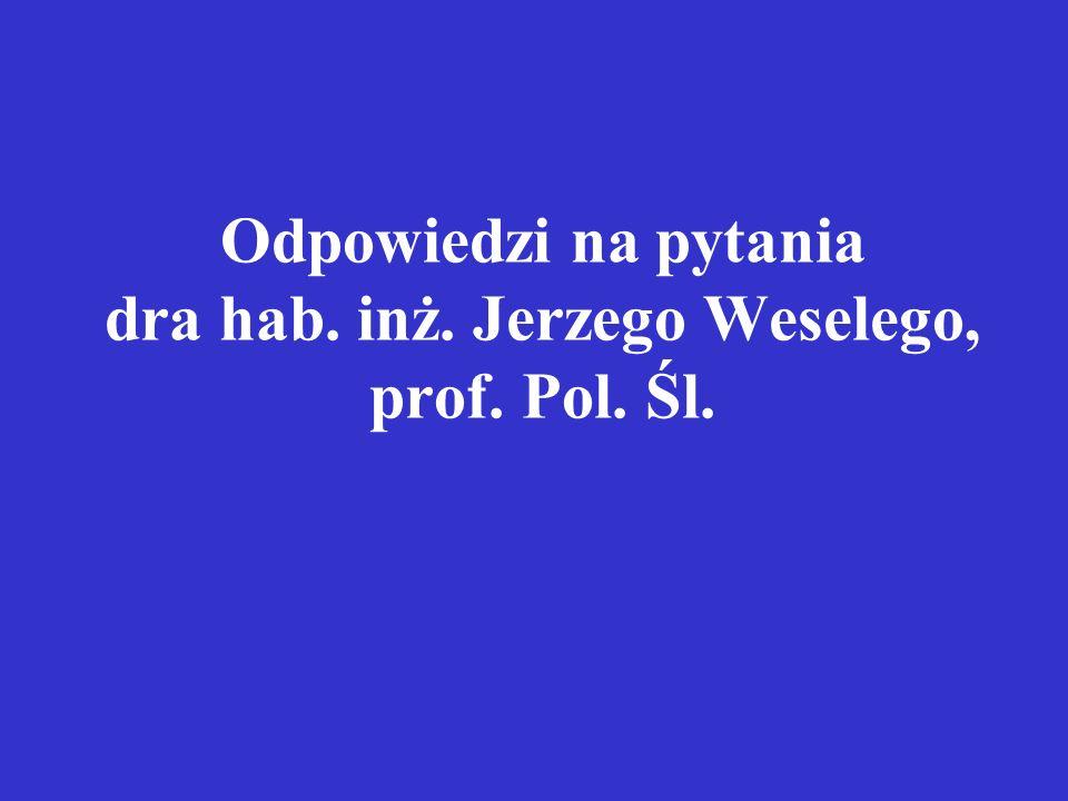 Odpowiedzi na pytania dra hab. inż. Jerzego Weselego, prof. Pol. Śl.