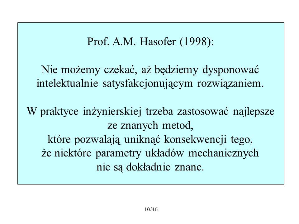 10/46 Prof. A.M. Hasofer (1998): Nie możemy czekać, aż będziemy dysponować intelektualnie satysfakcjonującym rozwiązaniem. W praktyce inżynierskiej tr