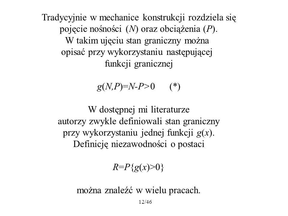 12/46 Tradycyjnie w mechanice konstrukcji rozdziela się pojęcie nośności (N) oraz obciążenia (P). W takim ujęciu stan graniczny można opisać przy wyko
