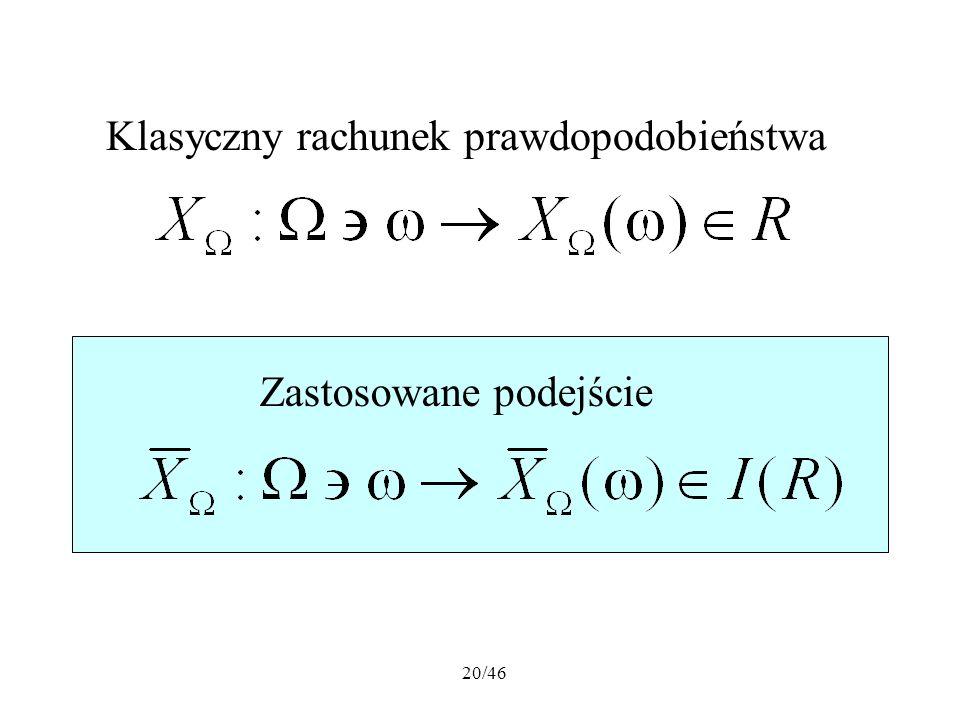 20/46 Klasyczny rachunek prawdopodobieństwa Zastosowane podejście