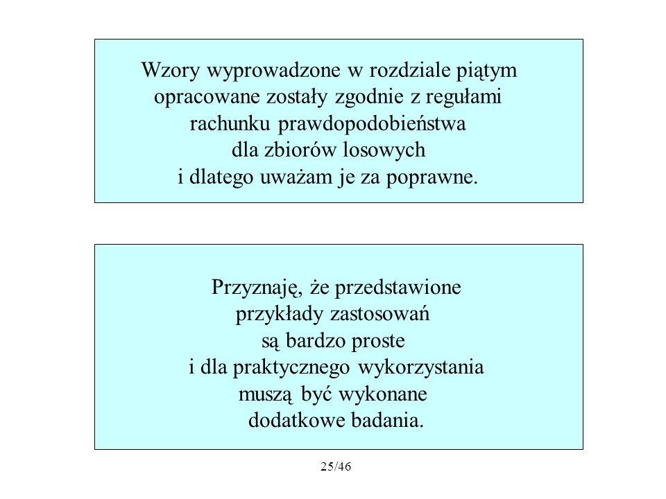 25/46 Przyznaję, że przedstawione przykłady zastosowań są bardzo proste i dla praktycznego wykorzystania muszą być wykonane dodatkowe badania. Wzory w