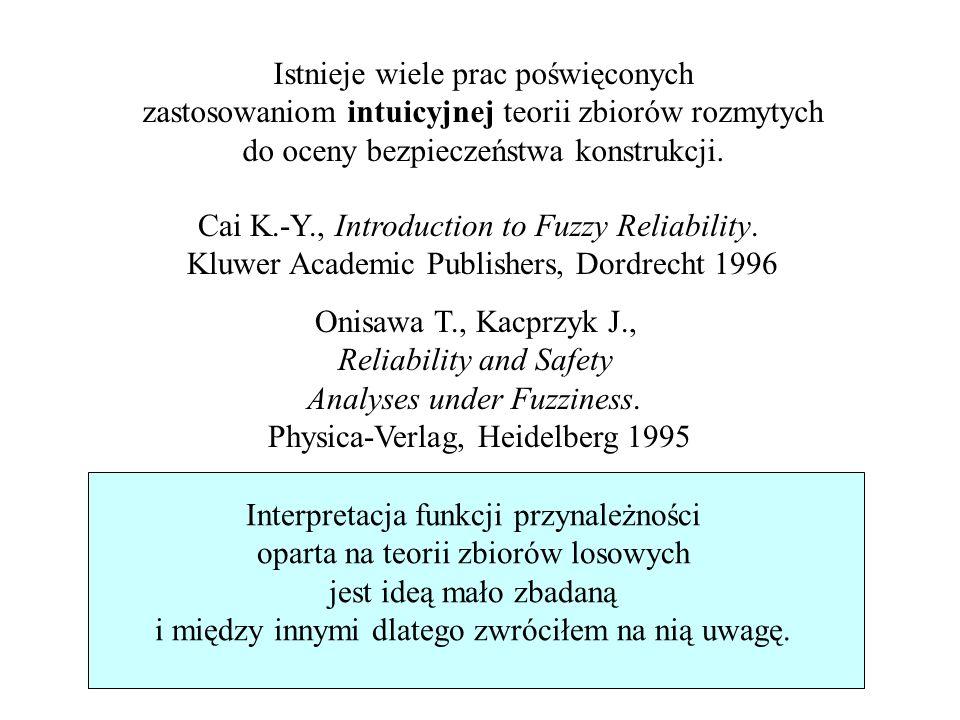 38/46 Istnieje wiele prac poświęconych zastosowaniom intuicyjnej teorii zbiorów rozmytych do oceny bezpieczeństwa konstrukcji. Cai K.-Y., Introduction