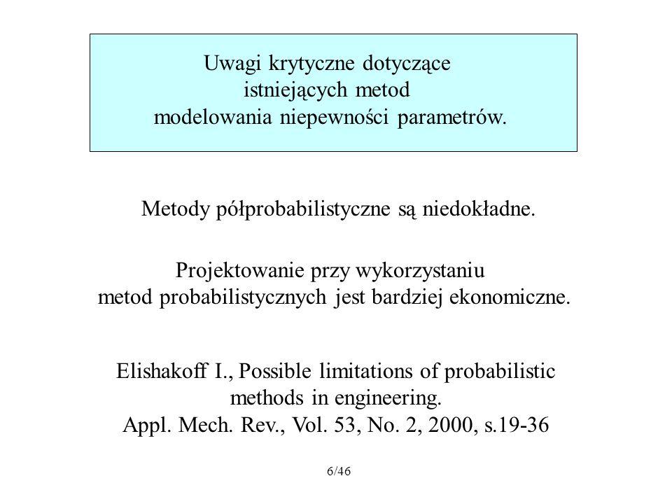6/46 Uwagi krytyczne dotyczące istniejących metod modelowania niepewności parametrów. Projektowanie przy wykorzystaniu metod probabilistycznych jest b
