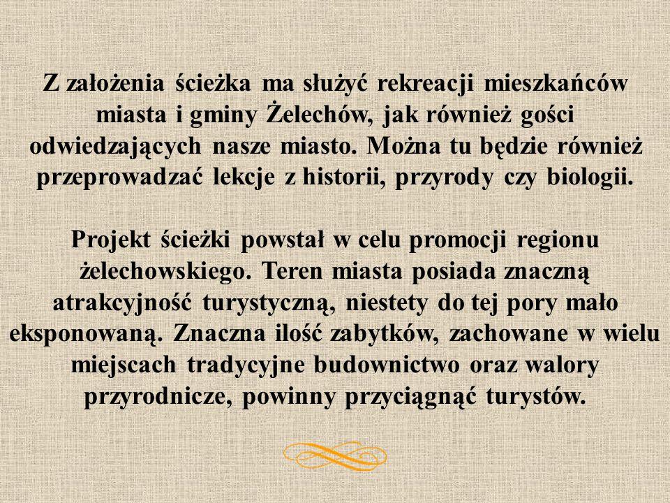 Projektowana ścieżka Historyczno-Przyrodnicza znajduje się na terenie miasta Żelechów. Ma ona charakter dydaktyczno-rekreacyjny. Na trasie, liczącej o