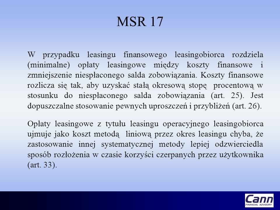 MSR 17 W przypadku leasingu finansowego leasingobiorca rozdziela (minimalne) opłaty leasingowe między koszty finansowe i zmniejszenie niespłaconego sa