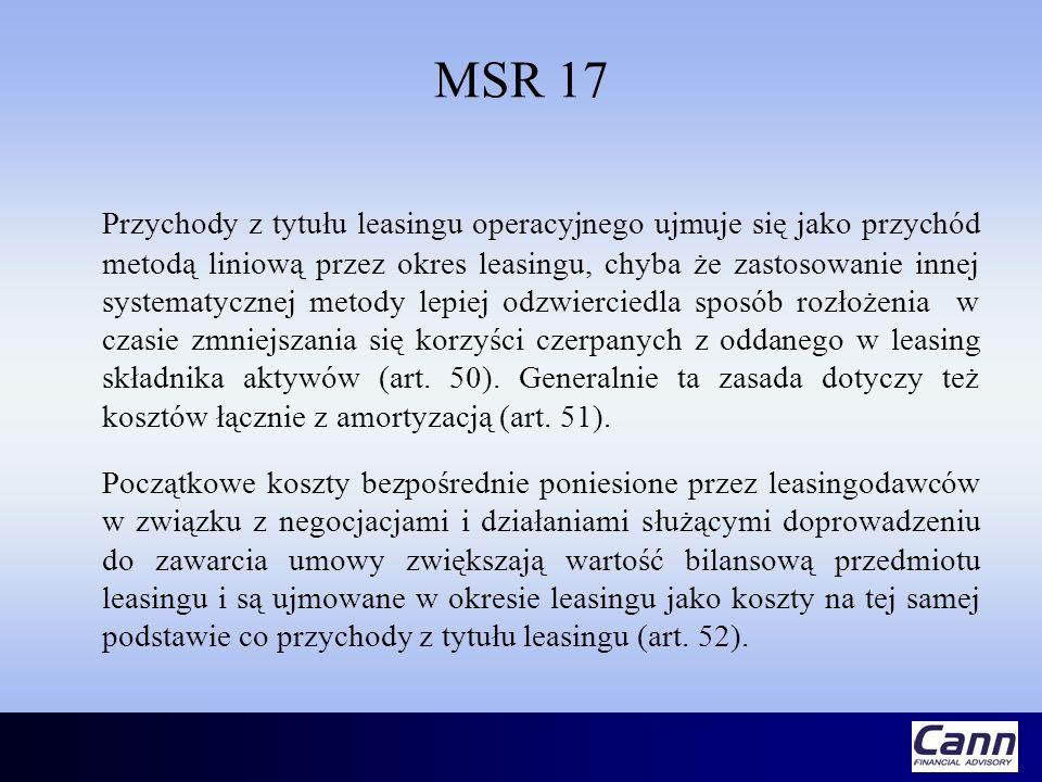 MSR 17 Przychody z tytułu leasingu operacyjnego ujmuje się jako przychód metodą liniową przez okres leasingu, chyba że zastosowanie innej systematyczn