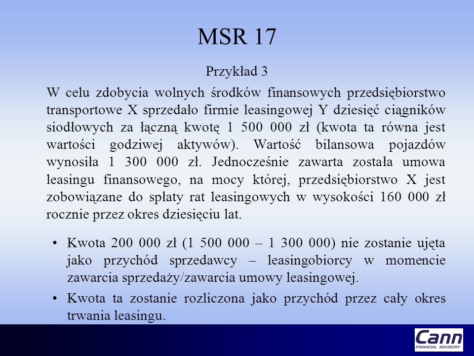 MSR 17 Przykład 3 W celu zdobycia wolnych środków finansowych przedsiębiorstwo transportowe X sprzedało firmie leasingowej Y dziesięć ciągników siodło