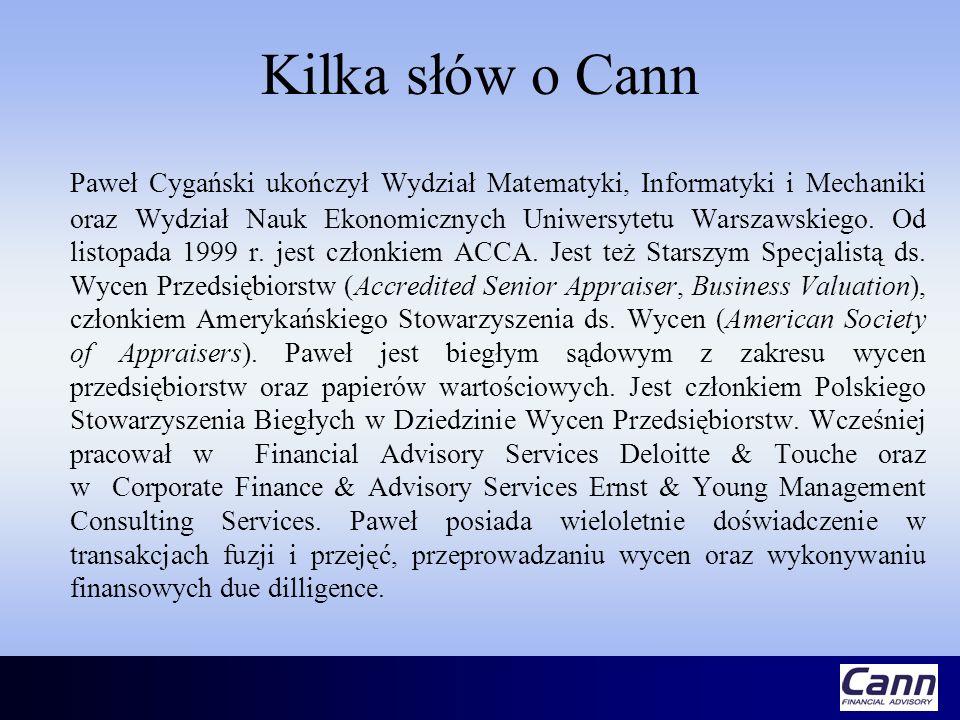 Kilka słów o Cann Paweł Cygański ukończył Wydział Matematyki, Informatyki i Mechaniki oraz Wydział Nauk Ekonomicznych Uniwersytetu Warszawskiego. Od l