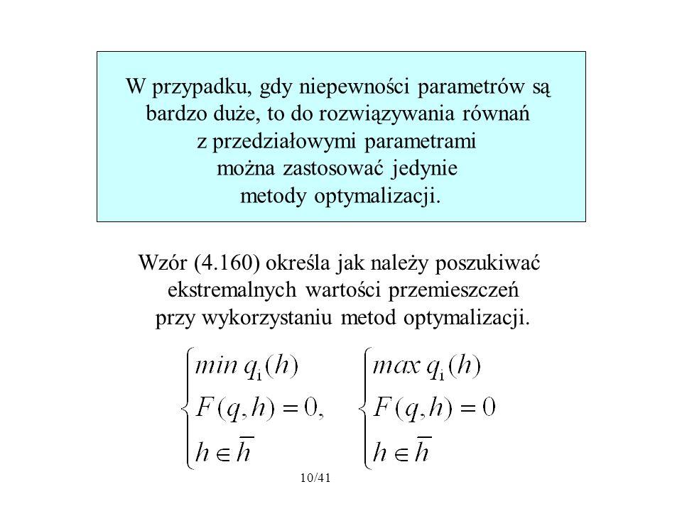 10/41 W przypadku, gdy niepewności parametrów są bardzo duże, to do rozwiązywania równań z przedziałowymi parametrami można zastosować jedynie metody optymalizacji.