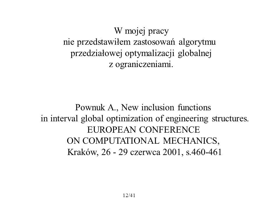 12/41 W mojej pracy nie przedstawiłem zastosowań algorytmu przedziałowej optymalizacji globalnej z ograniczeniami.