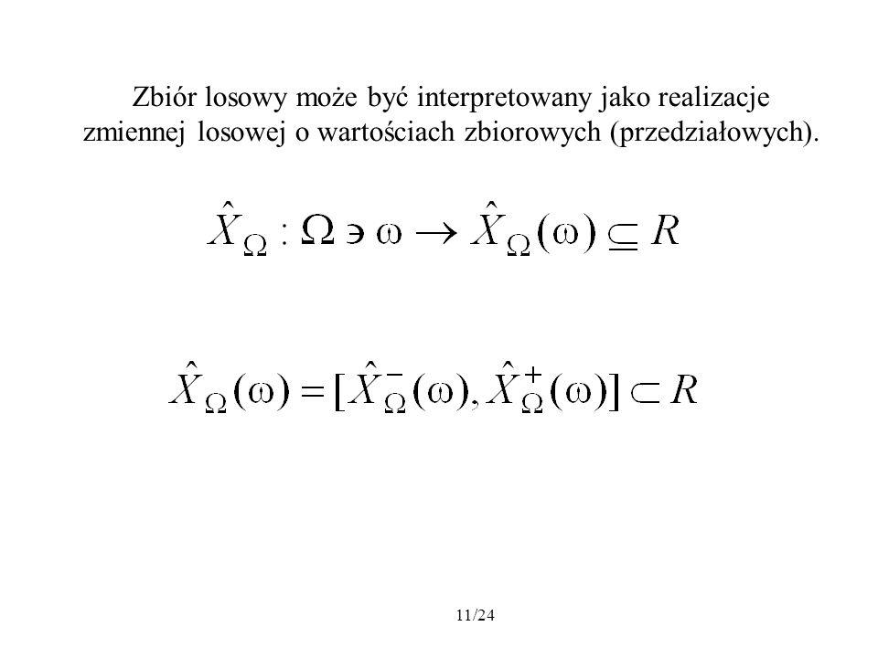 11/24 Zbiór losowy może być interpretowany jako realizacje zmiennej losowej o wartościach zbiorowych (przedziałowych).