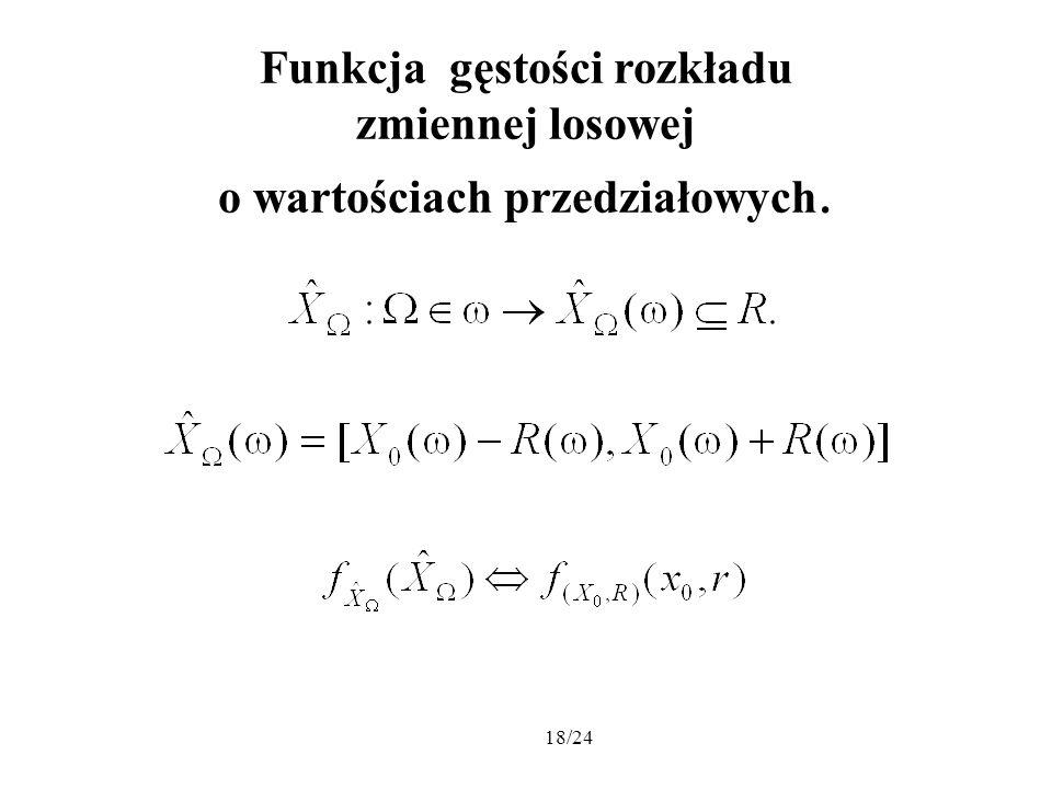 18/24 Funkcja gęstości rozkładu zmiennej losowej o wartościach przedziałowych.