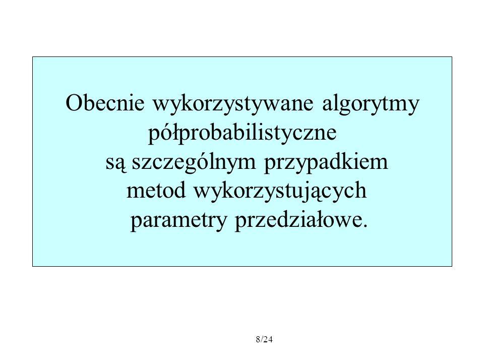 19/24 W praktycznych obliczeniach kluczową rolę odgrywa problem rozwiązania układu równań z przedziałowymi parametrami.