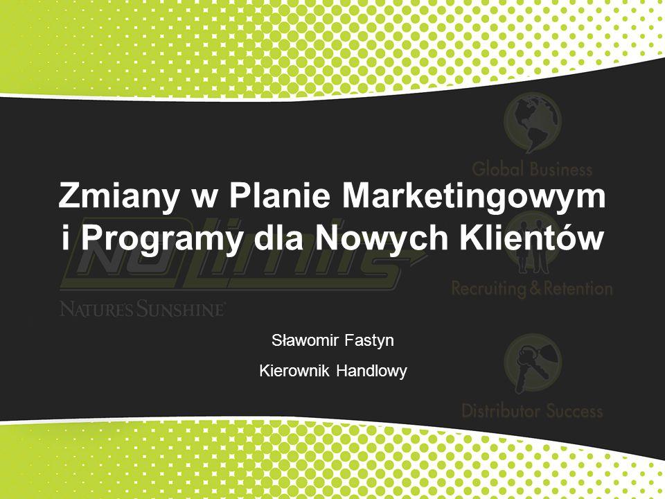 Zmiany w Planie Marketingowym i Programy dla Nowych Klientów Sławomir Fastyn Kierownik Handlowy