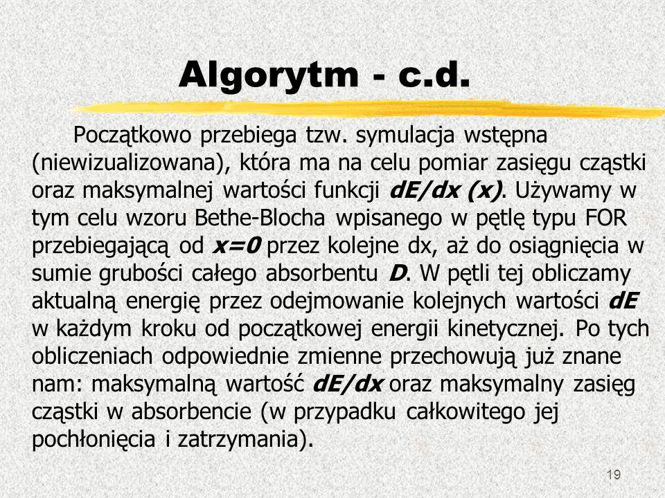 19 Algorytm - c.d. Początkowo przebiega tzw. symulacja wstępna (niewizualizowana), która ma na celu pomiar zasięgu cząstki oraz maksymalnej wartości f