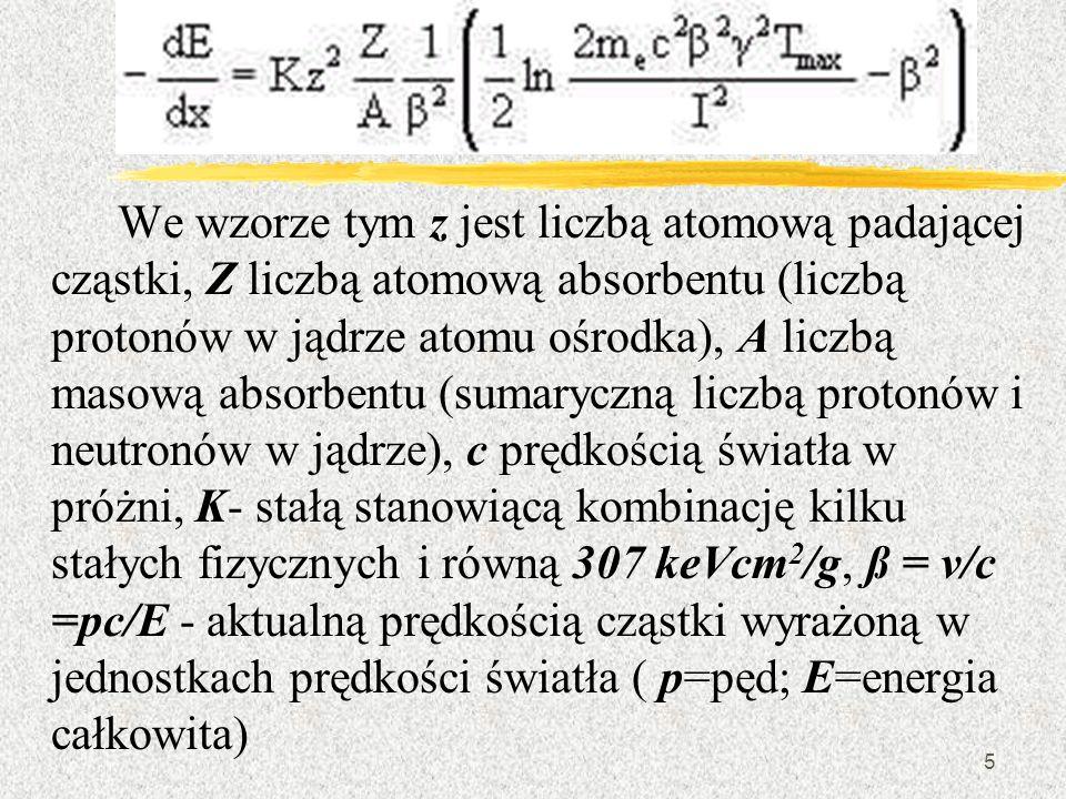 5 We wzorze tym z jest liczbą atomową padającej cząstki, Z liczbą atomową absorbentu (liczbą protonów w jądrze atomu ośrodka), A liczbą masową absorbe