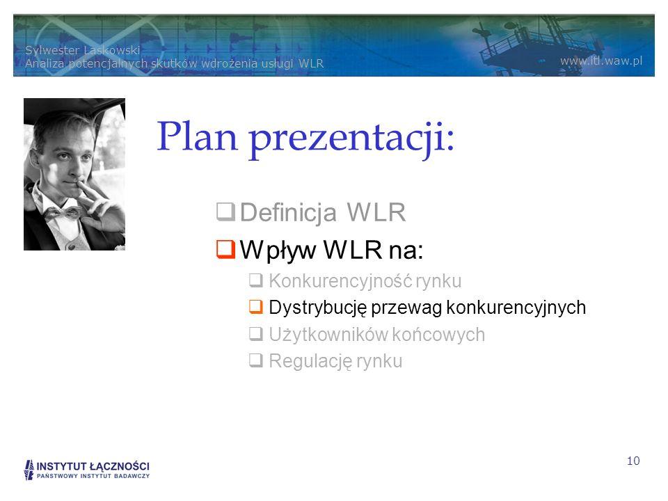 Sylwester Laskowski Analiza potencjalnych skutków wdrożenia usługi WLR www.itl.waw.pl 10 Plan prezentacji: Definicja WLR Wpływ WLR na: Konkurencyjność rynku Dystrybucję przewag konkurencyjnych Użytkowników końcowych Regulację rynku