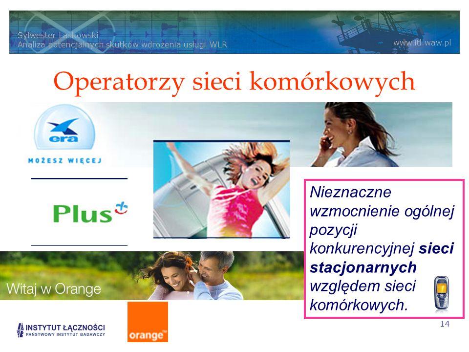 Sylwester Laskowski Analiza potencjalnych skutków wdrożenia usługi WLR www.itl.waw.pl 14 Operatorzy sieci komórkowych Nieznaczne wzmocnienie ogólnej pozycji konkurencyjnej sieci stacjonarnych względem sieci komórkowych.