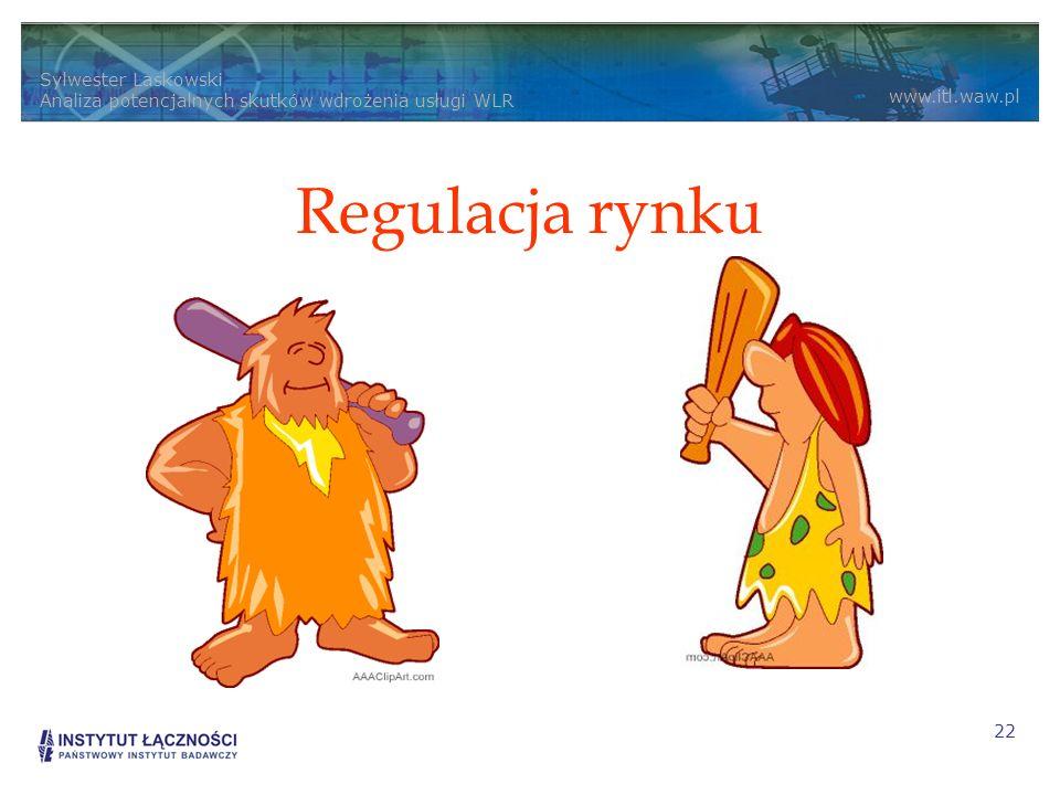 Sylwester Laskowski Analiza potencjalnych skutków wdrożenia usługi WLR www.itl.waw.pl 22 Regulacja rynku