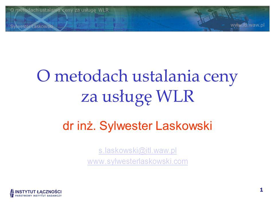 O metodach ustalania ceny za usługę WLR Sylwester Laskowski www.itl.waw.pl 1 O metodach ustalania ceny za usługę WLR dr inż. Sylwester Laskowski s.las