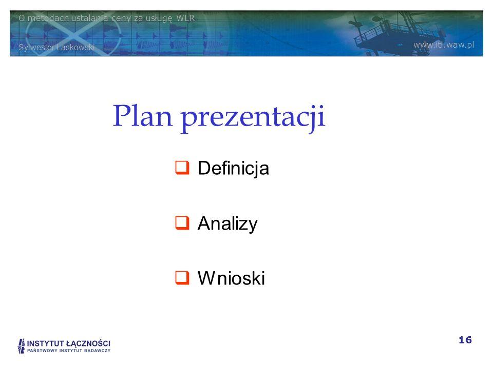 O metodach ustalania ceny za usługę WLR Sylwester Laskowski www.itl.waw.pl 16 Plan prezentacji Definicja Analizy Wnioski