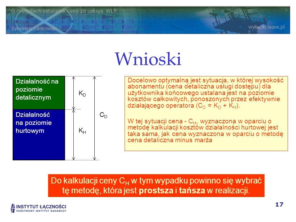 O metodach ustalania ceny za usługę WLR Sylwester Laskowski www.itl.waw.pl 17 Wnioski Docelowo optymalną jest sytuacja, w której wysokość abonamentu (