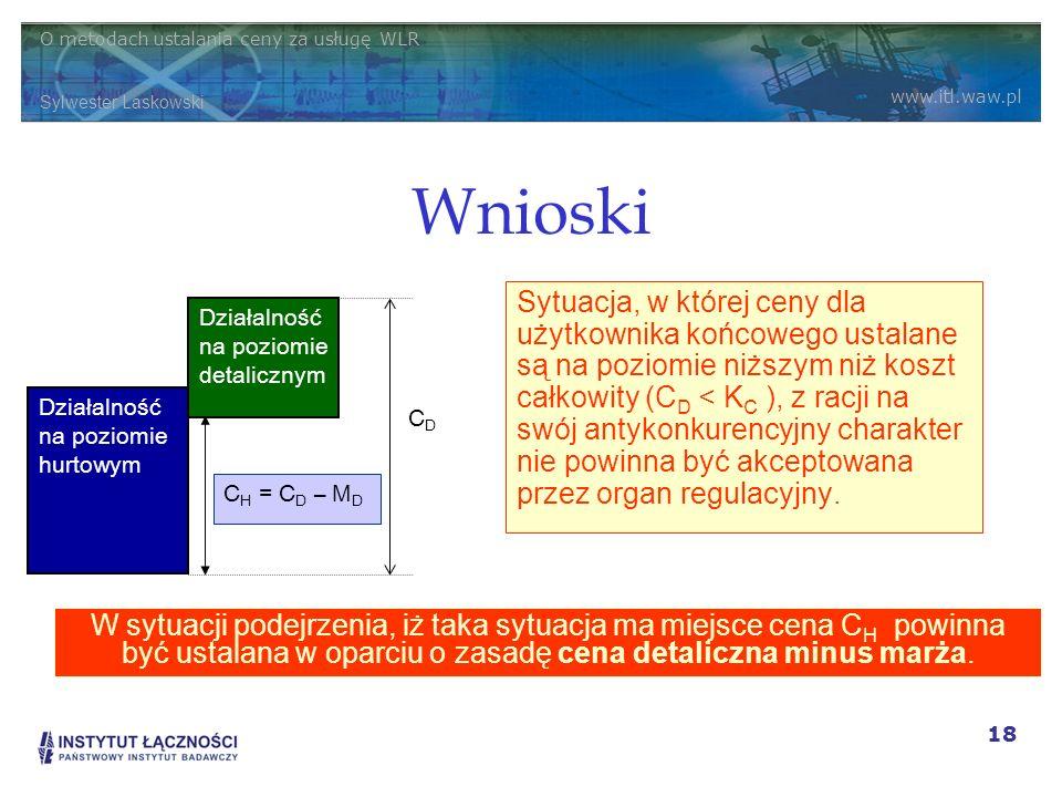 O metodach ustalania ceny za usługę WLR Sylwester Laskowski www.itl.waw.pl 18 Wnioski Sytuacja, w której ceny dla użytkownika końcowego ustalane są na