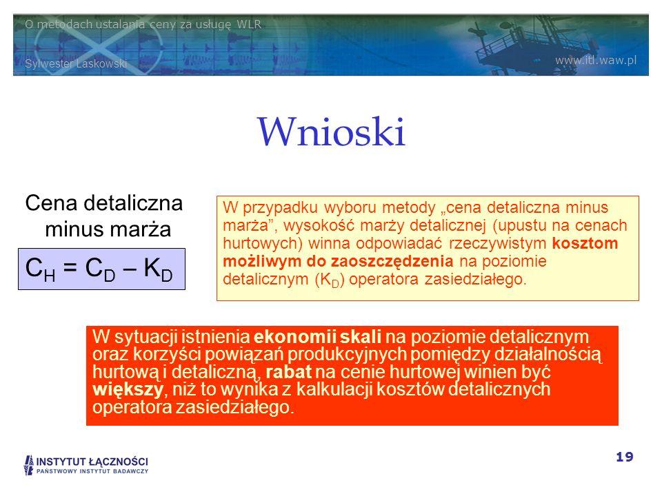 O metodach ustalania ceny za usługę WLR Sylwester Laskowski www.itl.waw.pl 19 Wnioski W przypadku wyboru metody cena detaliczna minus marża, wysokość