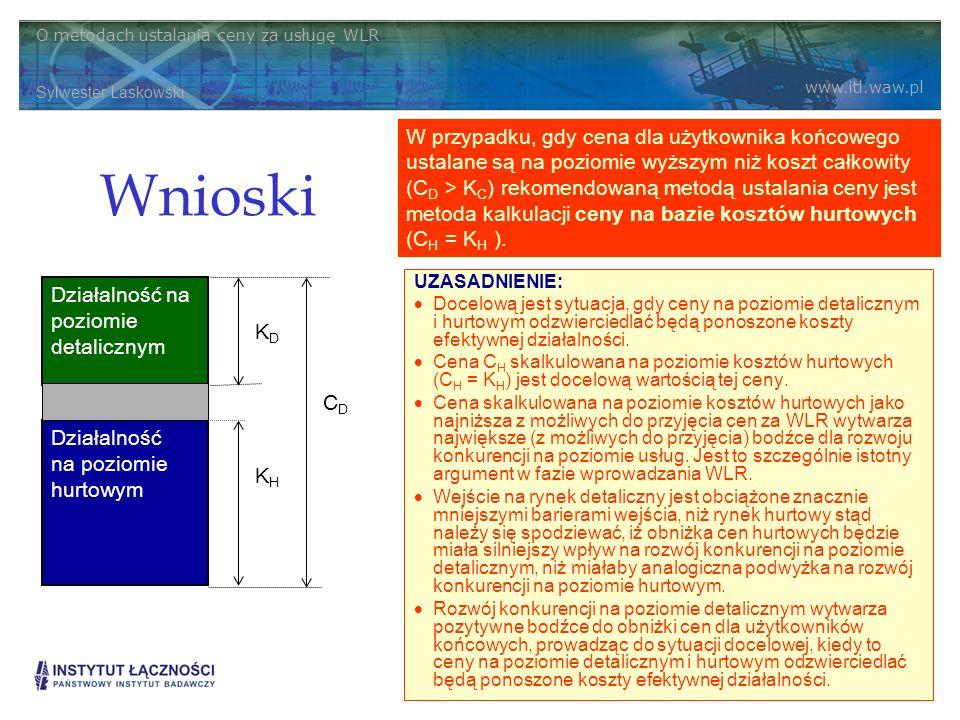 O metodach ustalania ceny za usługę WLR Sylwester Laskowski www.itl.waw.pl 20 Wnioski UZASADNIENIE: Docelową jest sytuacja, gdy ceny na poziomie detal