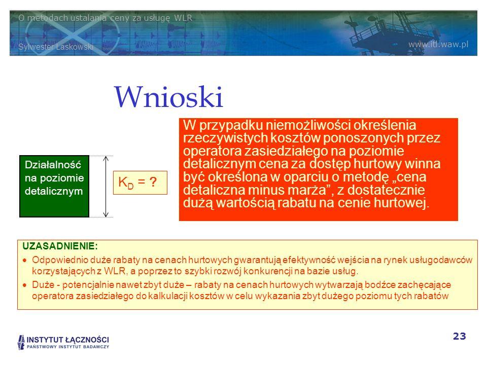 O metodach ustalania ceny za usługę WLR Sylwester Laskowski www.itl.waw.pl 23 Wnioski W przypadku niemożliwości określenia rzeczywistych kosztów ponos
