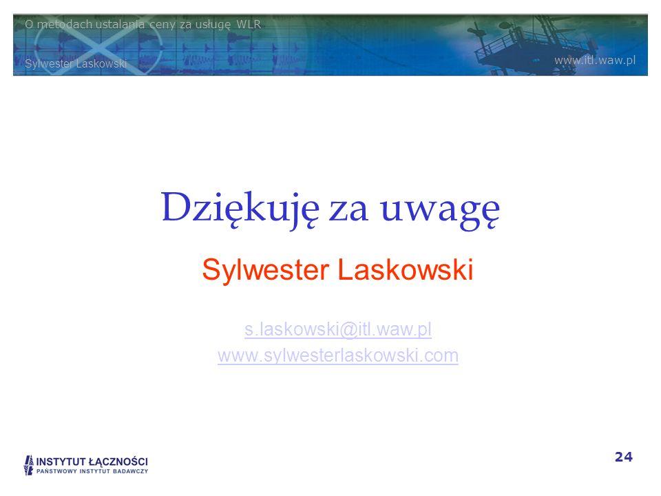 O metodach ustalania ceny za usługę WLR Sylwester Laskowski www.itl.waw.pl 24 Dziękuję za uwagę Sylwester Laskowski s.laskowski@itl.waw.pl www.sylwest