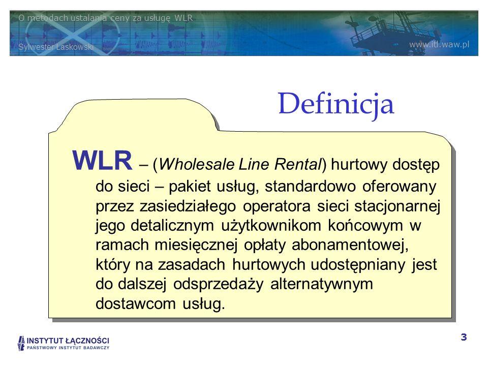 O metodach ustalania ceny za usługę WLR Sylwester Laskowski www.itl.waw.pl 3 Definicja WLR – (Wholesale Line Rental) hurtowy dostęp do sieci – pakiet