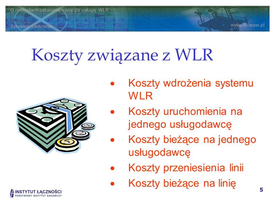 O metodach ustalania ceny za usługę WLR Sylwester Laskowski www.itl.waw.pl 5 Koszty związane z WLR Koszty wdrożenia systemu WLR Koszty uruchomienia na