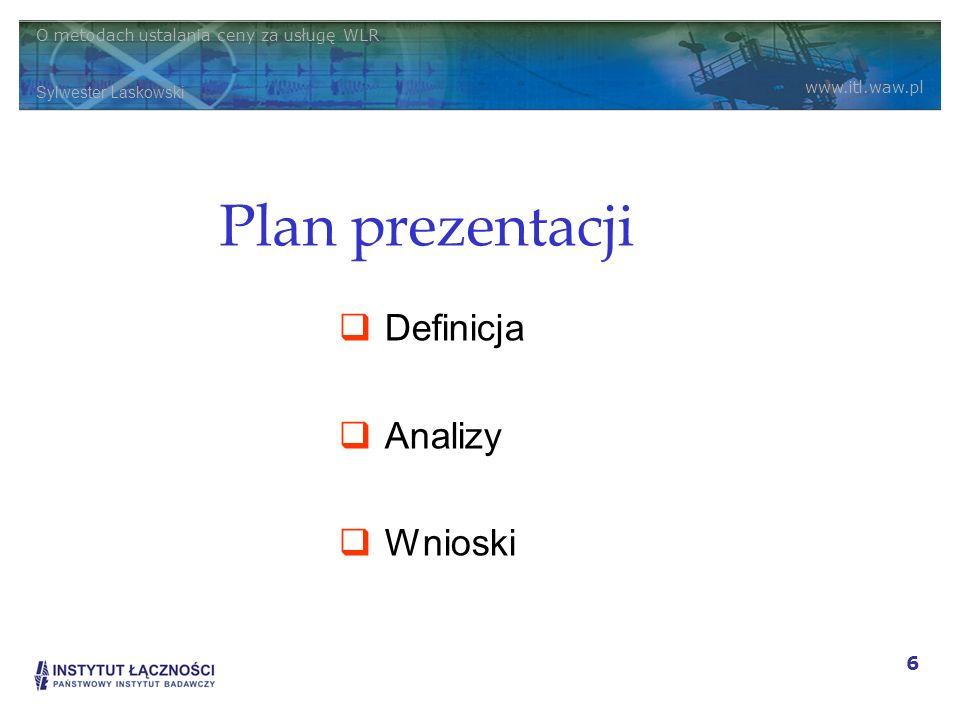O metodach ustalania ceny za usługę WLR Sylwester Laskowski www.itl.waw.pl 6 Plan prezentacji Definicja Analizy Wnioski