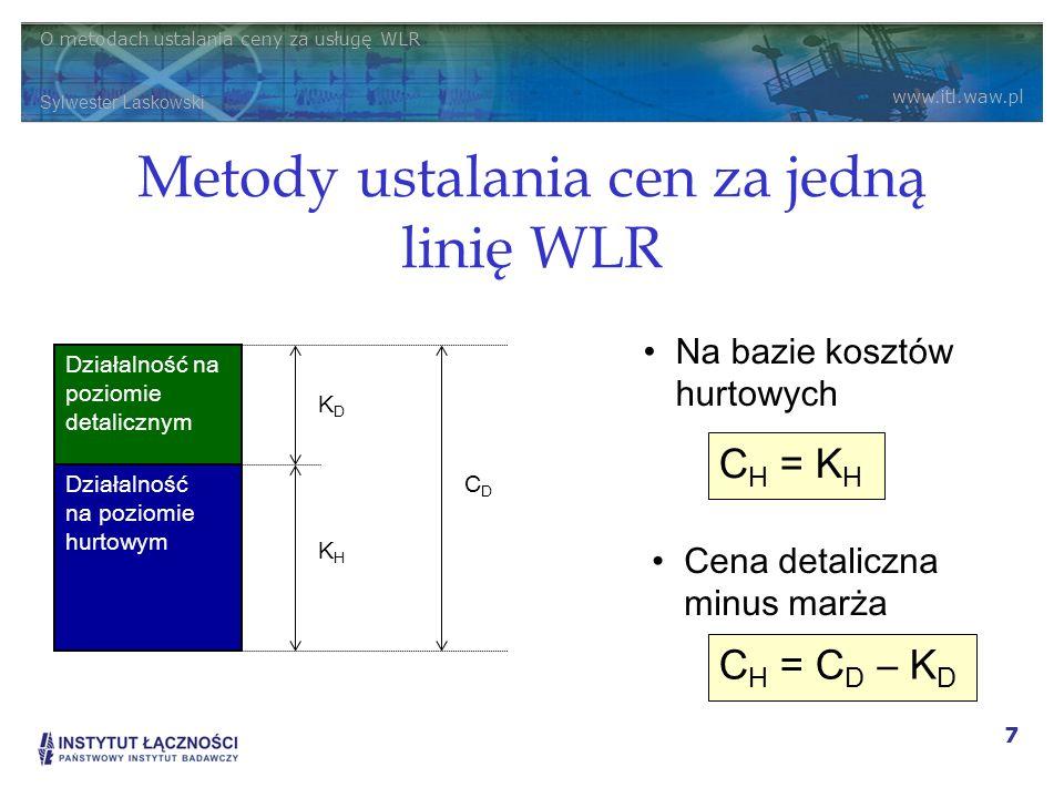 O metodach ustalania ceny za usługę WLR Sylwester Laskowski www.itl.waw.pl 7 Metody ustalania cen za jedną linię WLR Działalność na poziomie hurtowym
