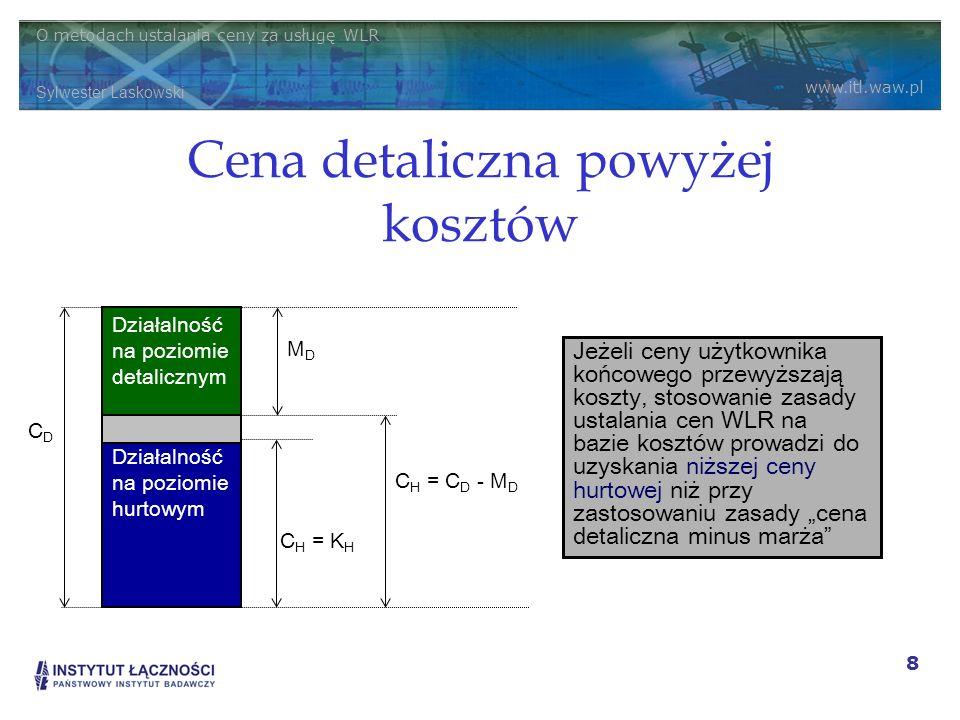 O metodach ustalania ceny za usługę WLR Sylwester Laskowski www.itl.waw.pl 8 Cena detaliczna powyżej kosztów Działalność na poziomie hurtowym Działaln